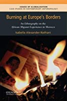 Burning at Europe's Borders: An Ethnography on the African Migrant Experience in Morocco (Issues of Globalization: Case Studies in Contemporary Anthropology)
