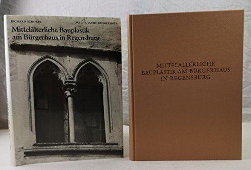 Mittelalterliche Bauplastik am Bürgerhaus in Regensburg: Fenster, Portale, Rippengewölbe (Das deutsche Bürgerhaus)