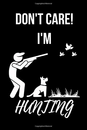 Don't Care, I'm Hunting: Cute Hunting Notebook Blank Lined Paper Back Journal/Notebook 6' X 9'