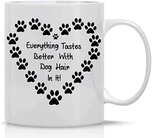 Kitchen Drinkware Everything Tastes Better with Dog Hair in It - Taza de café (325 ml), diseño divertido y lindo regalo para amante, perro, mamá, papá, novedad única
