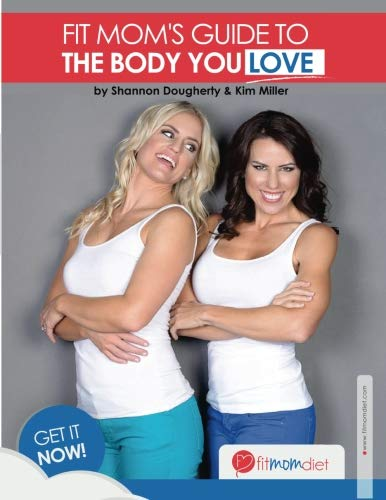 Fit Moms Guide To The Body You Love – Fit Mom Diet