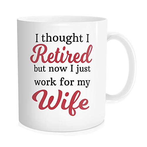 Hasdon-Hill Retirement Gift Ideas Mug, I Thought I Retired But Now I Just Work for My Wife Coffee Cup, Funny Retirment present for Men Or Husband Wife, Birthday and Christmas, 11 Oz White