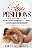Sex Positions: A Complete Guide to Kama Sutra and Tantric Massage for Beginners and Advanced with Secret Tips for Men and Women. This Book Includes: Kama Sutra and Sex Positions for Couples.