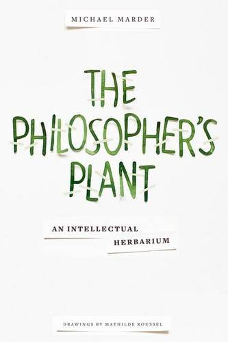 Compare Textbook Prices for The Philosopher's Plant: An Intellectual Herbarium Illustrated Edition ISBN 9780231169035 by Marder, Michael,Roussel, Mathilde