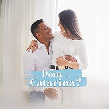 Dom ou Catarina?