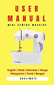 User Manual: Mini Sewing Machine: English | Hindi | Kannada | Telugu | Malayalam | Tamil | Bengali by [Sandip Gopani]