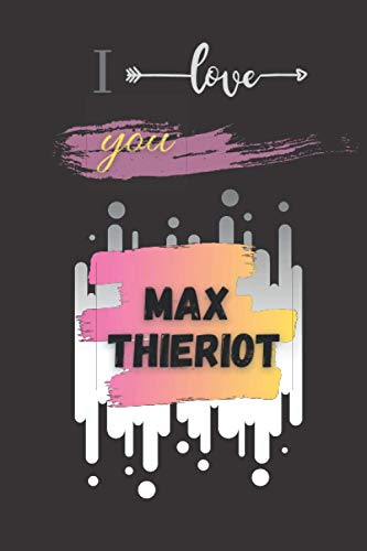I Love you Max Thieriot: Beautiful Journal Notebook for Fans (Women, Girls, Boys). Keep it for your Self or Make it a Great Gift idea for Birthday & ... in Life, Be Happy with the Actor you Love.
