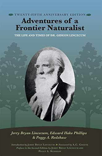 Compare Textbook Prices for Adventures of a Frontier Naturalist: The Life and Times of Dr. Gideon Lincecum, 25th Anniversary Edition Gideon Lincecum Nature and Environment Series New edition Edition ISBN 9781623497118 by Lincecum, Jerry Bryan,Phillips, Edward Hake,Redshaw, Peggy A.,Lincecum, Jerry Bryan,Redshaw, Peggy A.,Greene, A. C.