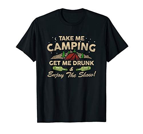 Take Me Camping Get Me Drunk & Enjoy The Show Funny T Shirt