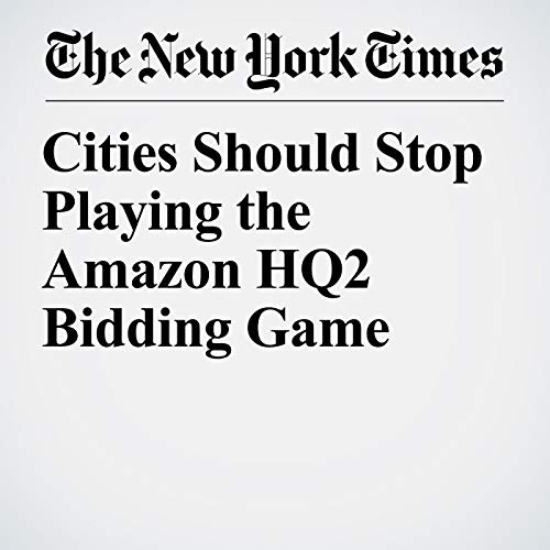 Cities Should Stop Playing the Amazon HQ2 Bidding Game  audiobook cover art