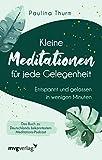 Kleine Meditationen für jede Gelegenheit: Entspannt und gelassen in wenigen Minuten