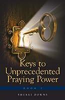 Keys to Unprecedented Praying Power