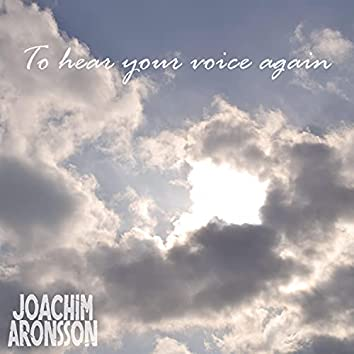 To Hear Your Voice Again