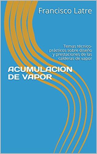 ACUMULACION DE VAPOR : Temas técnico-prácticos sobre diseño y prestaciones de las calderas de vapor
