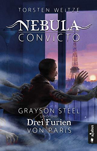 Nebula Convicto. Grayson Steel und die Drei Furien von Paris: Fantasyroman