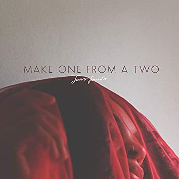 Make One from a Two