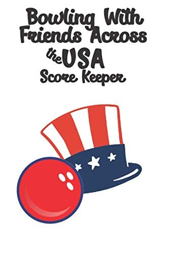 Bowling With Friends Across the USA Score Keeper: Patriotic Lincoln Hat Bowling Score Sheet, List of Bowling Alleys in the USA to Visit, Alley Review, Gift for Bowlers, Red Bowling Ball Scorepad