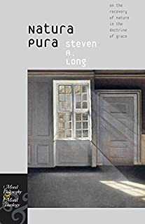 Natura Pura: On the Recovery of Nature in the Doctrine of Grace (Moral Philosophy and Moral Theology)