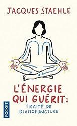L'énergie qui guérit - Traité de digitopuncture de Jacques STAEHLE