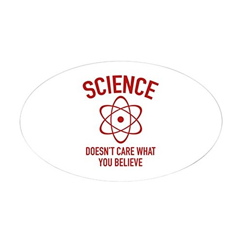 CafePress Science Doesn't Care What You Believe in Sticker (Oval Bumper Sticker, Euro Oval Car Decal