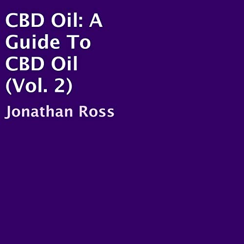 CBD Oil: A Guide to CBD Oil, Volume 2 audiobook cover art
