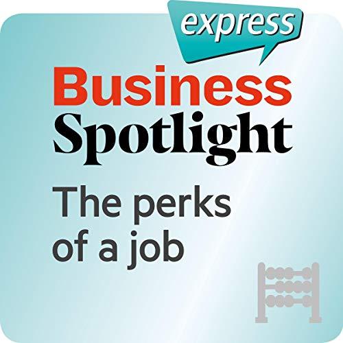 Business Spotlight express - Grundkenntnisse: Wortschatz-Training Business-Englisch - Vergünstigungen einer Arbeitsstelle                   Autor:                                                                                                                                 div.                               Sprecher:                                                                                                                                 div.                      Spieldauer: 14 Min.     Noch nicht bewertet     Gesamt 0,0