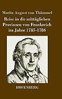 Reise in die mittaeglichen Provinzen von Frankreich im Jahre 1785-1786