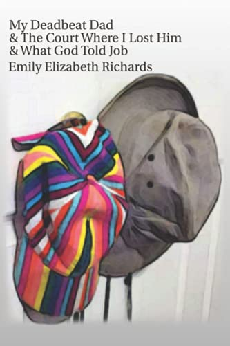 Compare Textbook Prices for My Deadbeat Dad & The Court Where I Lost Him & What God Told Job  ISBN 9798729985340 by Richards, Emily Elizabeth