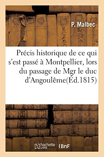Précis historique de ce qui sest passé à Montpellier,: lors du passage de S. A. R. Mgr le duc dAngoulême, par Mr P. M***** fils Malbec