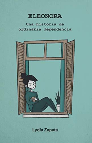ELEONORA: Una historia de ordinaria dependencia