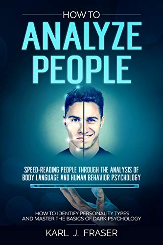 How To Analyze People: Speed-Reading people through the Analysis of Body Language and Human Behavior Psychology.: How to identify personality types and ... basics of Dark Psychology. (English Edition)