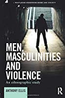 Men, Masculinities and Violence (Routledge Studies in Crime and Society)