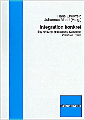 Integration konkret: Begründung, didaktische Konzepte, inklusive Praxis