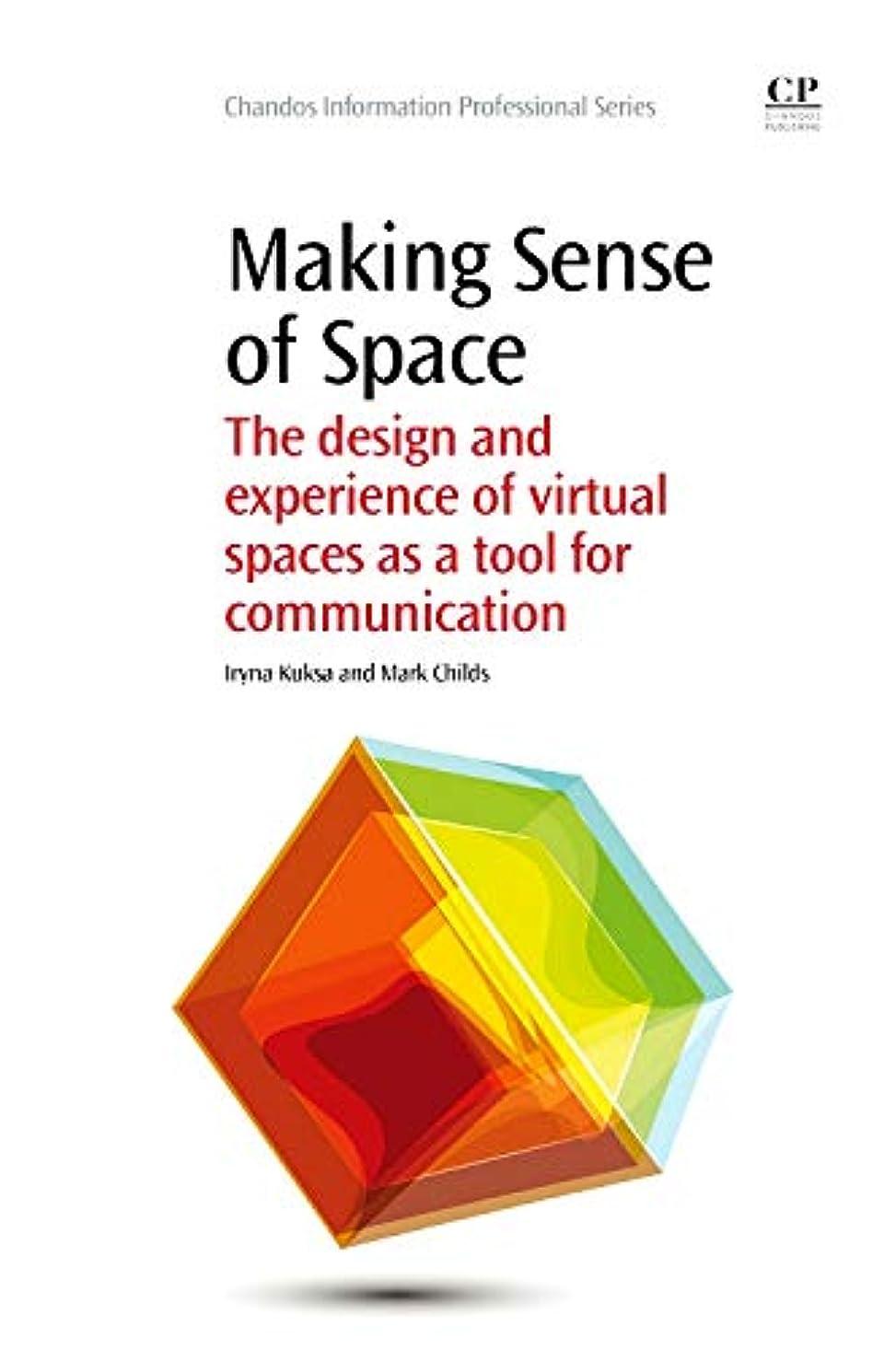 専制有彩色の休憩Making Sense of Space: The Design and Experience of Virtual Spaces as a Tool for Communication (Chandos Information Professional Series)