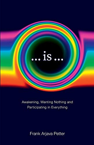 ...is...: Awakening, Wanting Nothing and Participating in Everything