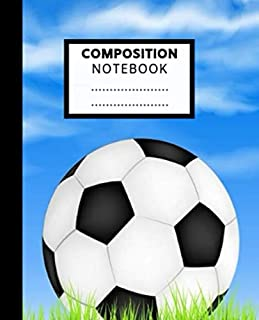 Composition Notebook: Cute Wide Ruled Paper Soccer Notebook Fun Soccer Ball Wide Blank Lined Workbook Gifts for Teens Kids Students Girls Boys for Home School College for Writing Notes