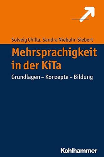 Mehrsprachigkeit in der KiTa: Grundlagen - Konzepte - Bildung (Entwicklung Und Bildung in Der Fruhen Kindheit)