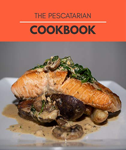 The Pescatarian Cookbook: Healthy Eating and Weight Loss with Easy Fish and Seafood Recipes (English Edition)