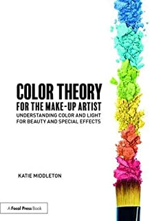 Color Theory for the Makeup Artist: Understanding Color and Light for Beauty and Special Effects
