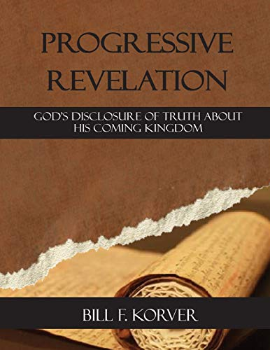 PROGRESSIVE REVELATION: God's disclosure of truth about His coming kingdom