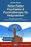 Roter Faden Psychiatrie und Psychotherapie für Heilpraktiker: Übersichtlich und strukturiert - Das lernen, was der Amtsarzt von Dir wissen will