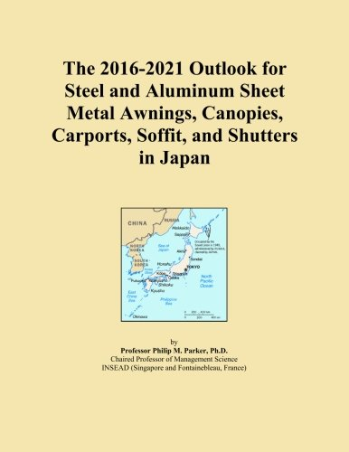 The 2016-2021 Outlook for Steel and Aluminum Sheet Metal Awnings, Canopies, Carports, Soffit, and Shutters in Japan