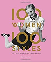 100 Women - 100 Styles: The Women Who Changed the Way We Look