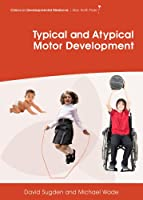 Typical and Atypical Motor Development (Clinics in Developmental Medicine)