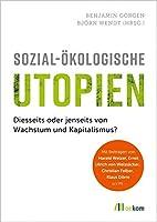 Sozial-oekologische Utopien: Diesseits oder jenseits von Wachstum und Kapitalismus?