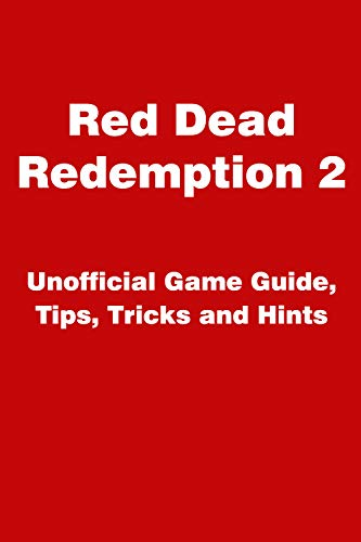 Red Dead Redemption 2 - Unofficial Game Guide, Tips, Tricks and Hints (English Edition)