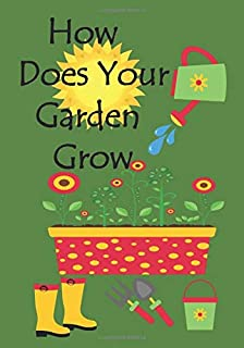 How Does Your Garden Grow: Plant Journal: Flower Diary: Colorful Cover with 100+ Pages of Prompt Blank Paper for Organizin...