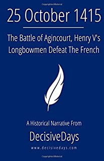 25 October 1415: The Battle of Agincourt, Henry V's Longbowmen Defeat The French