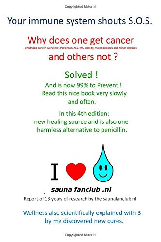 Your immune system shouts S.O.S.: 4th edition - Why does 1 get cancer, and others not ? Solved ! Read this nice book slowly and often. New: harmless alternative to penicillin !