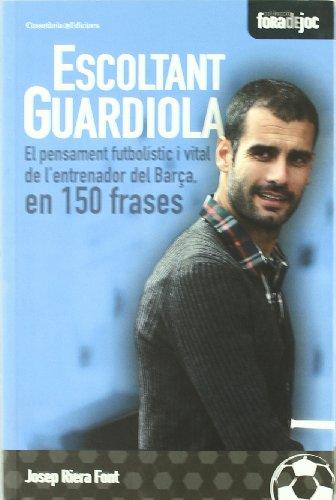 Escoltant Guardiola: El pensament futbolístic i vital de l'entrenador del Barça, en 150 frases (Fora de Joc)